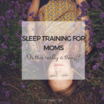 Sleep Training for Moms? Is this really a thing? Yes, you can get yourself in a schedule but it takes a little foresight and planning. #sleeptrainingformoms #schedule