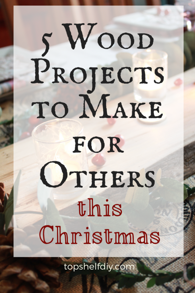 If you're looking to make some of your Christmas gifts this year, you can't go wrong with these 5 ideas. #giftguide #woodworking #diychristmas
